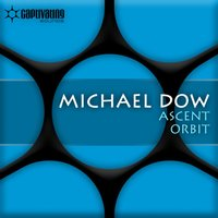 Ascent / Orbit — Michael Dow