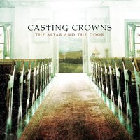 The Altar and The Door — Casting Crowns