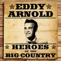 Heroes of the Big Country - Eddy Arnold — Eddy Arnold