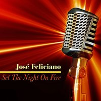 Set the Night on Fire — José Feliciano