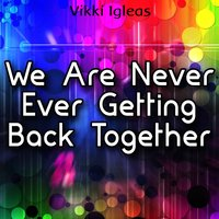 We Are Never Ever Getting Back Together — Vikki Igleas