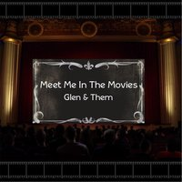 Meet Me in the Movies — Glen & Them