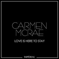 Love Is Here To Stay — Carmen McRae