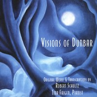 Visions of Dunbar: Original Works & Transcriptions by Robert Schultz — Tina Faigen