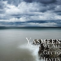 When We All Get to Heaven — Yasmeen, The Williams Family Singers