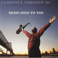 Dedicated to You — Clarence Johnson III