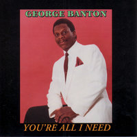 You're All I Need — George Banton