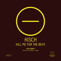 Kill Me for the Beat — Kisch