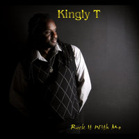 Rock It With Me — Kingly T