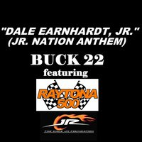 Dale Earnhardt Jr. (Jr Nation Anthem) [feat. Raytona 500] — Raytona 500, Buck 22
