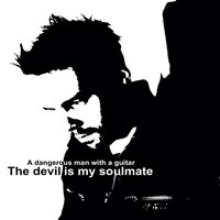 The Devil Is My Soulmate — A Dangerous Man With a Guitar