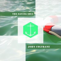 The Saving Idea — John Coltrane