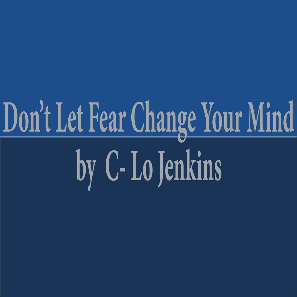 dont fear change Many of us fear change because we are not sure what to expect but we also think that the next change is permanent remember this, there are rare situations where there is not a solution to a problem.