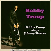 Bobby Troup Sings Johnny Mercer — Bobby Troup