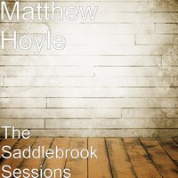 The Saddlebrook Sessions — Matthew Hoyle