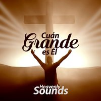 Cuán Grande Es Él — Heavenly Sounds