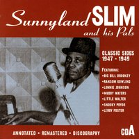 Classic Sides 1947-1949 — Sunnyland Slim And His Pals