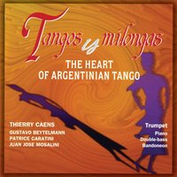 Tangos y Milongas: The Heart of Argentinian Tango — Thierry Caens, Gustavo Beytelmann
