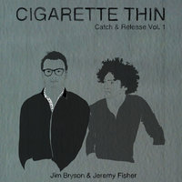 Cigarette Thin (The Age of Asparagus) — Jim Bryson, Jeremy Fisher, Jim Bryson and Jeremy Fisher