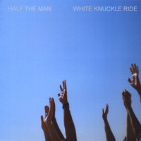White Knuckle Ride — Half the Man