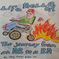 Life Rolls On: The Journey from an AB to a BA — Tony Trevor Baker