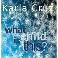 What Child Is This — Karla Cruz