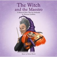 The Witch and the Maestro - A Musical Fairy Tale for Orchestra by Howard Griffiths — Brandenburgisches Staatsorchester Frankfurt, Howard Griffiths