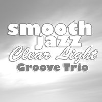Smooth Jazz Clear Light — Groove Trio