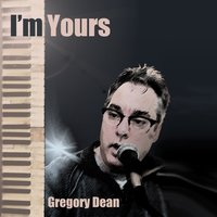 I'm Yours — Gregory Dean