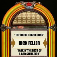 The Credit Card Song / Makin' The Best Of A Bad Situation — Dick Feller