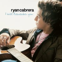 I Will Remember You — Ryan Cabrera
