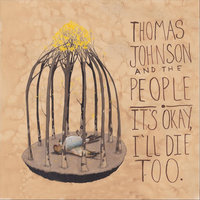 It's Okay, I'll Die Too — Thomas Johnson and The People
