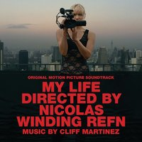 My Life Directed by Nicolas Winding Refn — Cliff Martinez