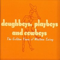 Doughboys, Playboys & Cowboys - The Golden Years of Western Swing — сборник