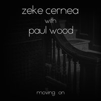 Moving On — Zeke Cernea, Paul Wood