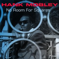 No Room for Squares — Hank Mobley