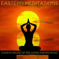 Eastern Meditations: Over 6 Hours of Relaxing Indian Music — сборник