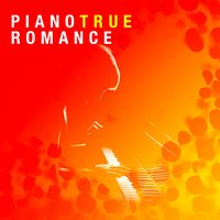 Piano True Romance — Piano Love Songs: Classic Easy Listening Piano Instrumental Music, Piano: Classical Relaxation, Romantic Piano for Reading, Piano Love Songs: Classic Easy Listening Piano Instrumental Music|Piano: Classical Relaxation|Romantic Piano for Reading