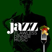 Jazz: Flawless Dinner Music — Perfect Dinner Music