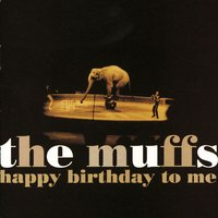 Happy Birthday To Me — The Muffs