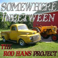 Somewhere Inbetween — The Rod Hans Project