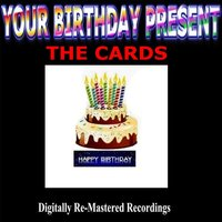 Your Birthday Present - The Cards — The Cards