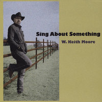 Sing About Something — W. Keith Moore