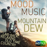Mood Music: Mountain Dew - Laid Back Relaxing Old Time Country — сборник