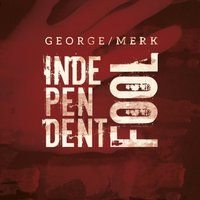 Independent Fool — George Merk
