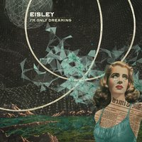 I'm Only Dreaming — Eisley