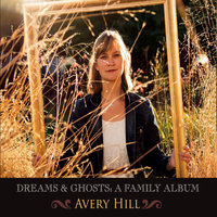 Dreams & Ghosts: A Family Album — Avery Hill
