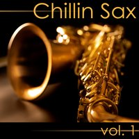 Chillin' Sax, Vol. 1 (Sexy Chillout Lounge and Jazz Grooves) — The Chillin Sax Groove
