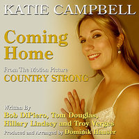 """Coming Home"" (Vocal) - From the Motion Picture ""Country Strong"" — Bob Dipiero, Troy Verges, Tom Douglas, Hillary Lindsay, Dominik Hauser, Katie Campbell"