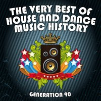 The Very Best Of House And Dance Music History — Generation 90